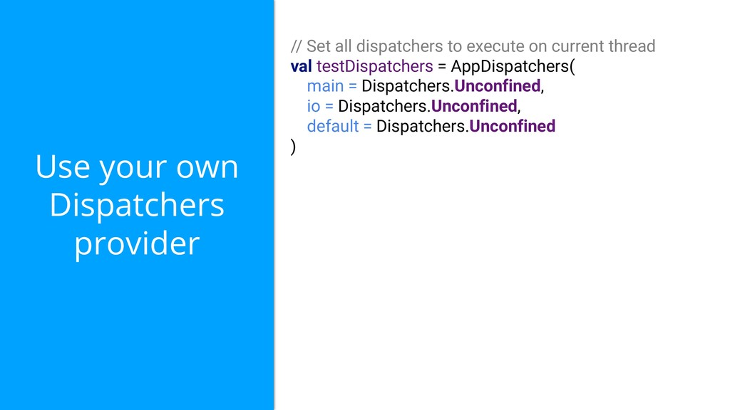 Use your own Dispatchers provider // Set all di...