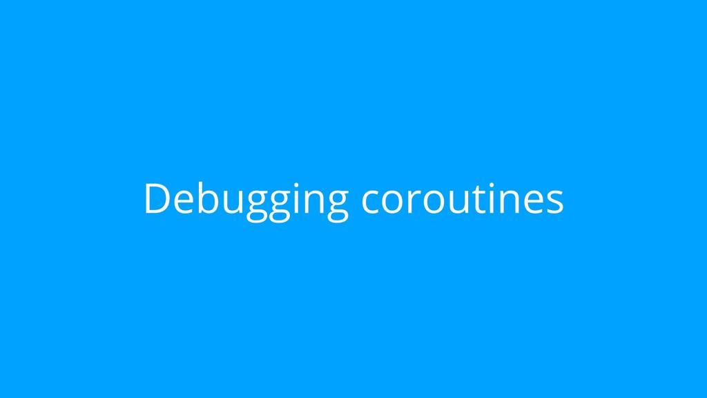 Debugging coroutines