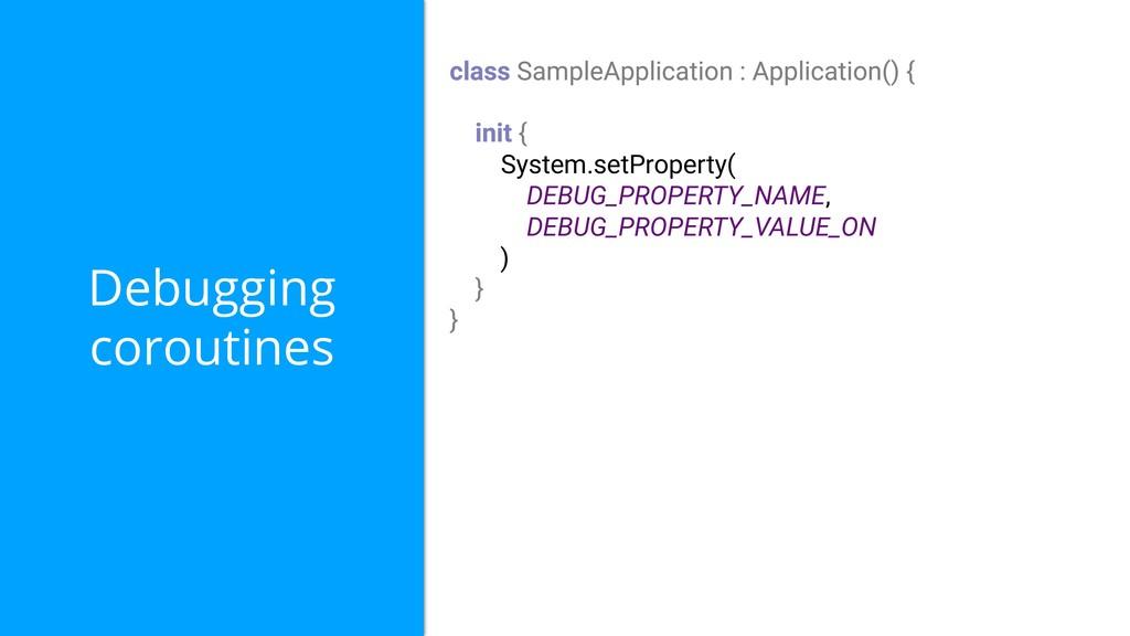 Debugging coroutines System.setProperty( DEBUG_...