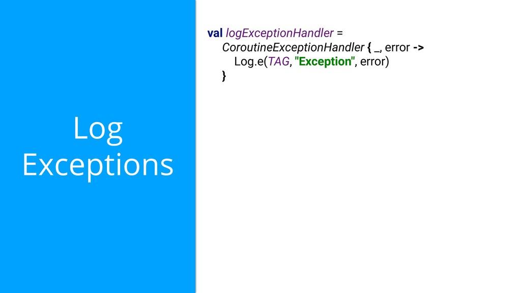Log Exceptions val logExceptionHandler = Corout...
