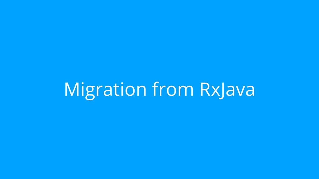 Migration from RxJava