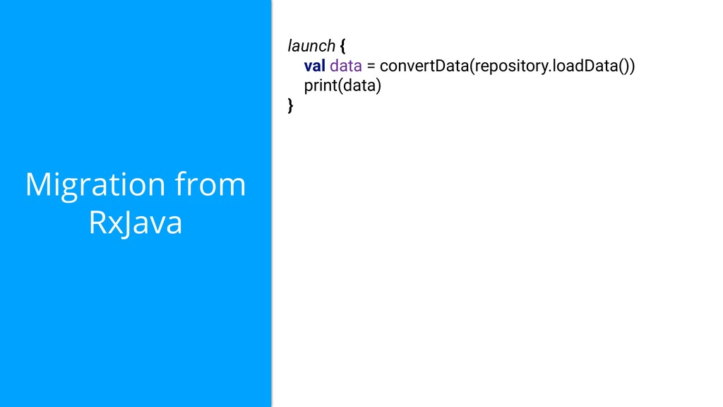 Migration from RxJava launch { val data = conve...