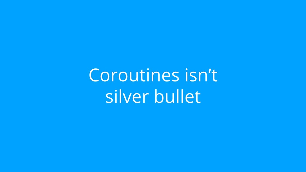 Coroutines isn't silver bullet