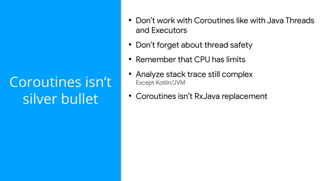 Coroutines isn't silver bullet • Don't work wit...