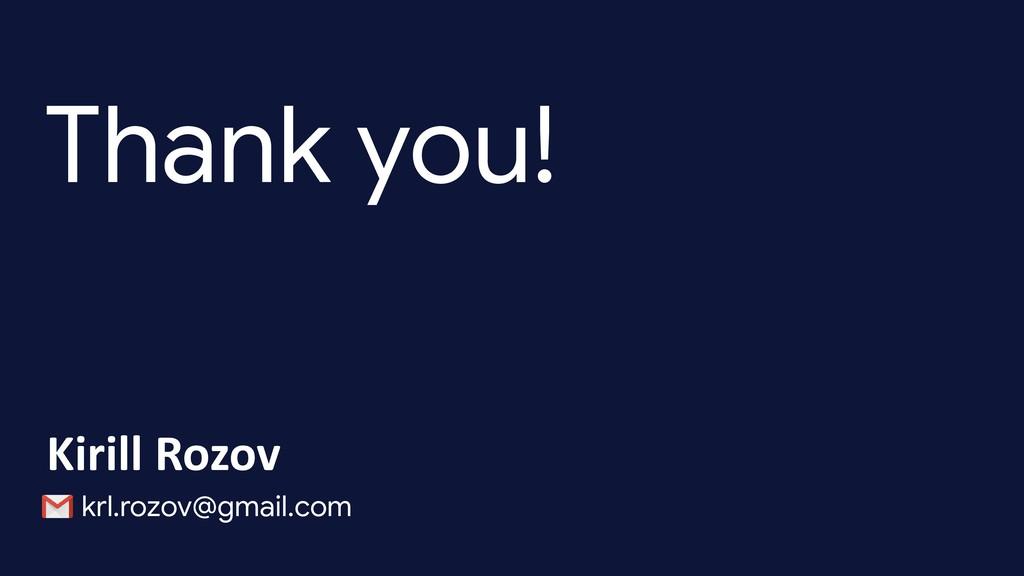 Thank you! Kirill Rozov krl.rozov@gmail.com
