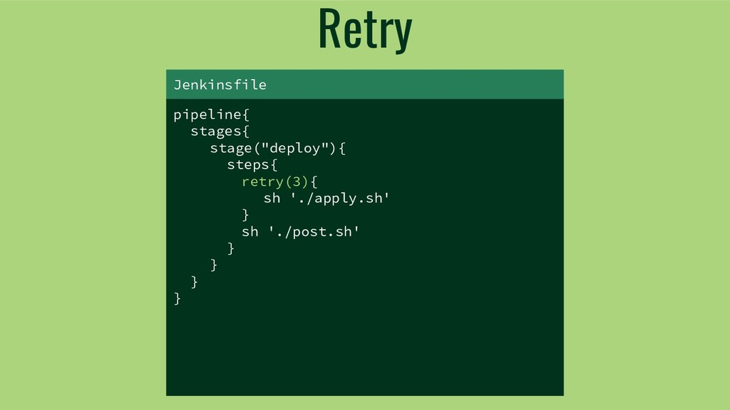 "Retry pipeline{ stages{ stage(""deploy""){ steps{..."