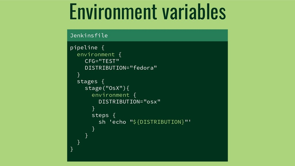 Environment variables pipeline { environment { ...