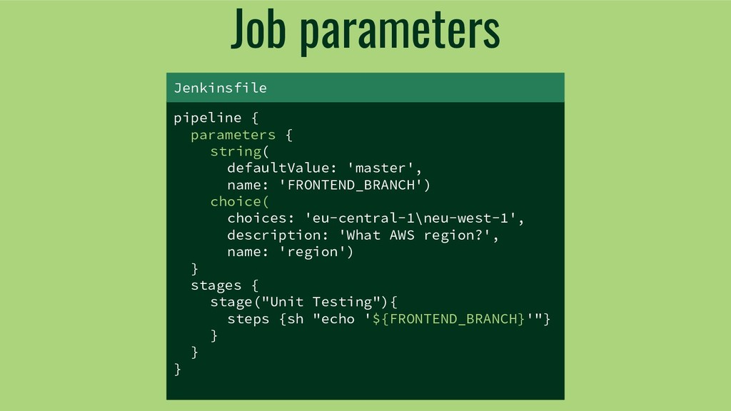 Job parameters pipeline { parameters { string( ...