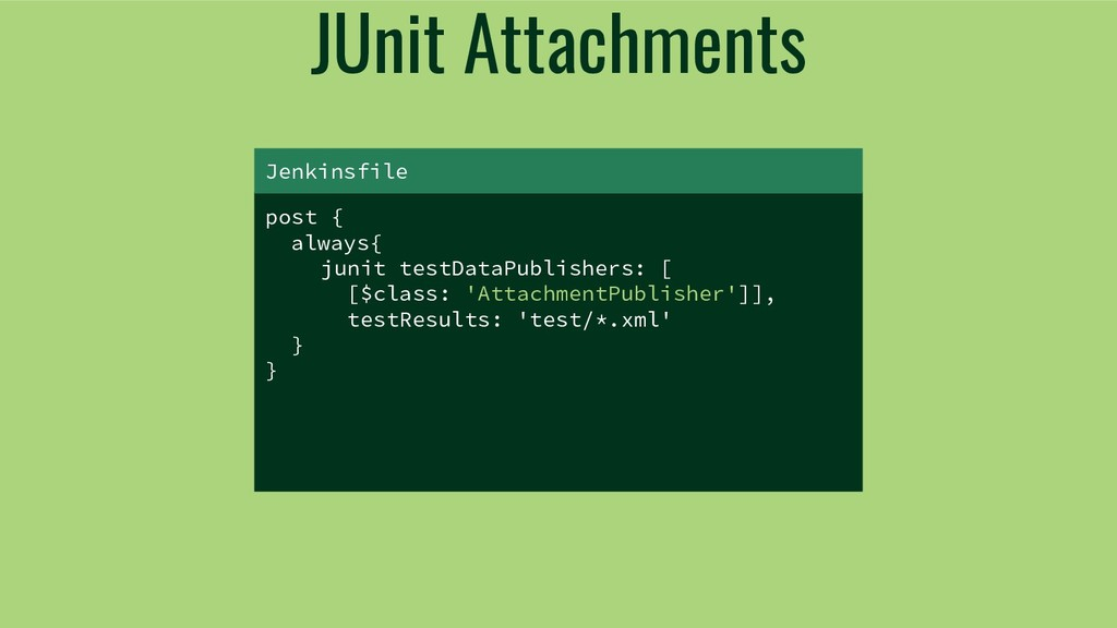 JUnit Attachments post { always{ junit testData...