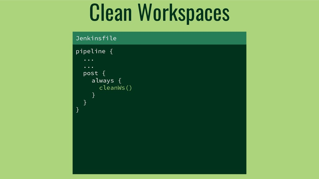 Clean Workspaces pipeline { ... ... post { alwa...
