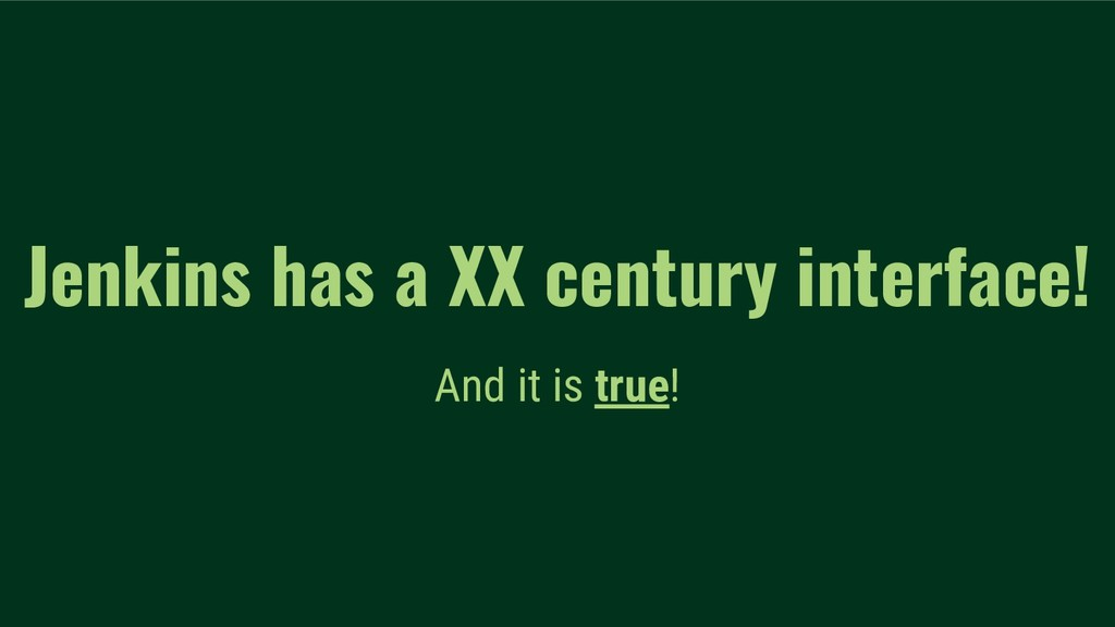 Jenkins has a XX century interface! And it is t...