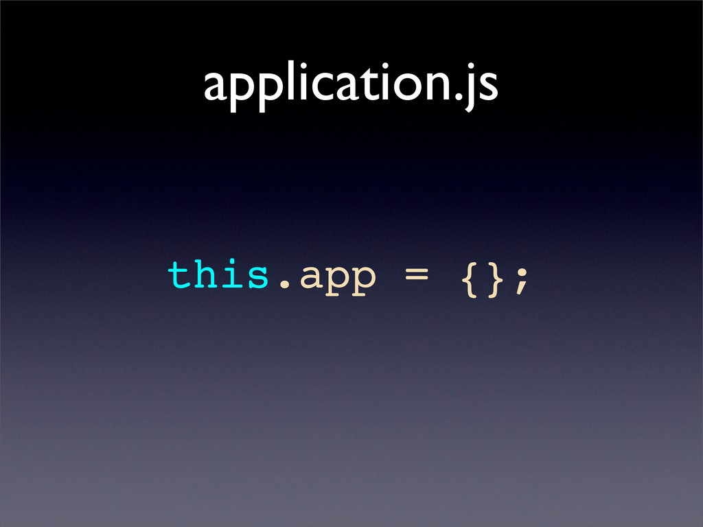 application.js this.app = {};