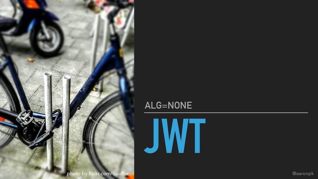 @aaronpk JWT ALG=NONE photo by flickr.com/quidox