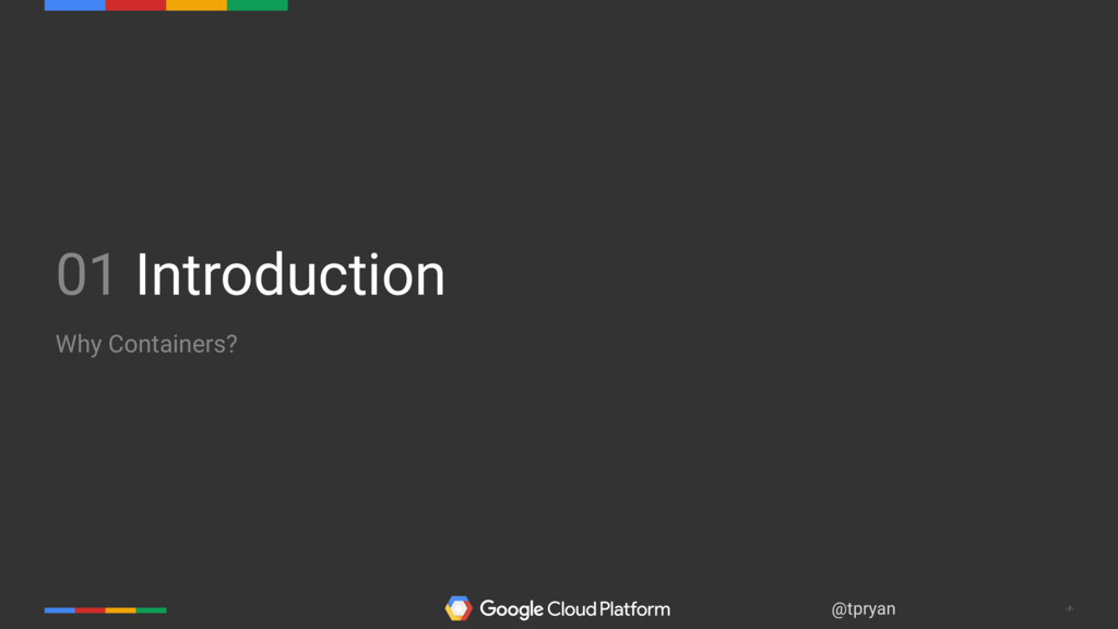 ‹#› @tpryan 01 Introduction Why Containers?
