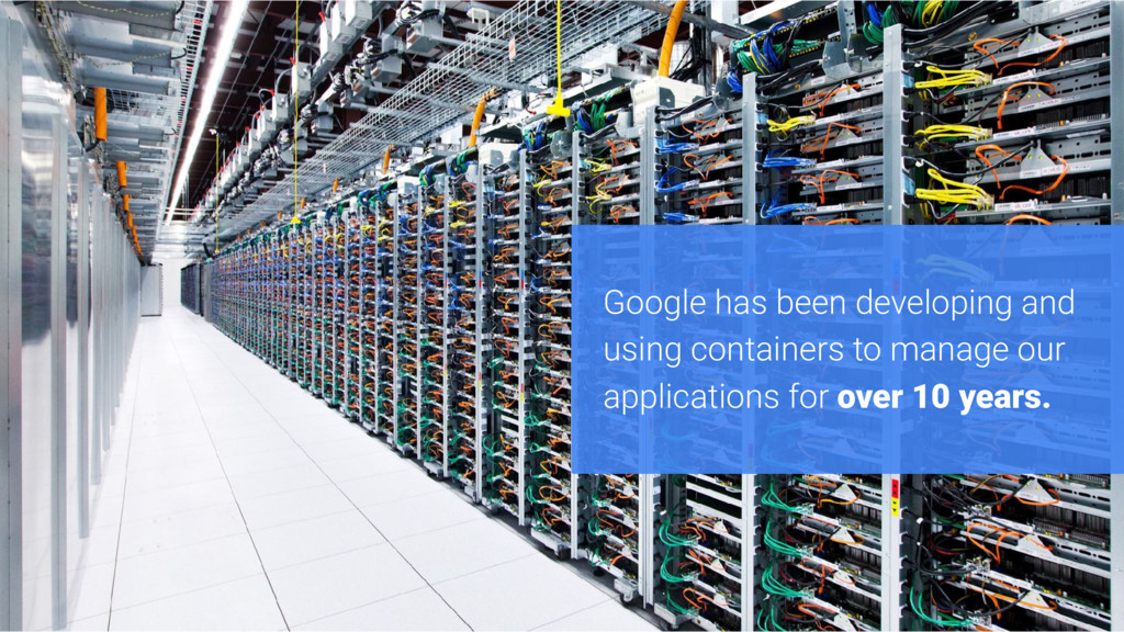 Google has been developing and using containers...