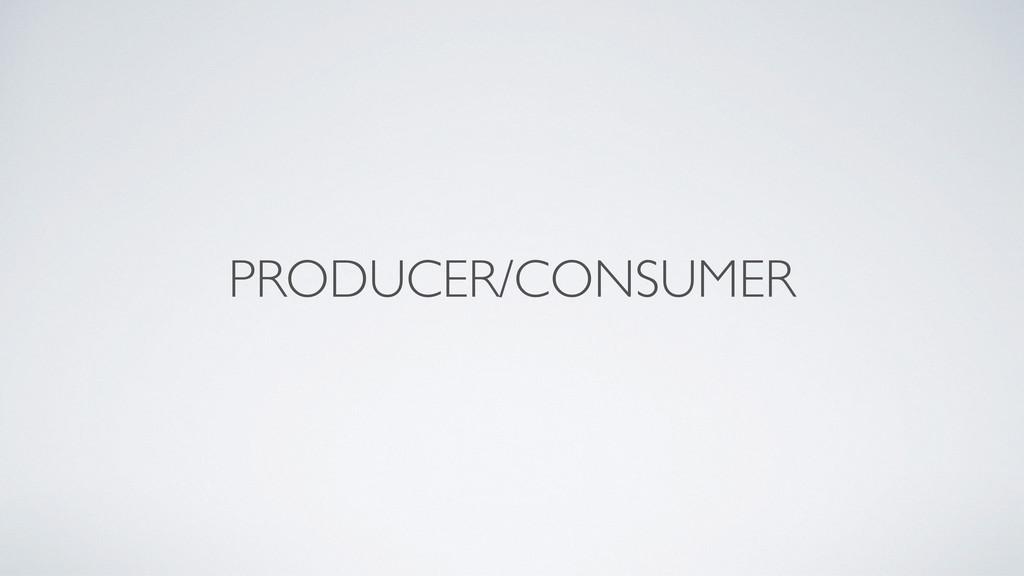 PRODUCER/CONSUMER
