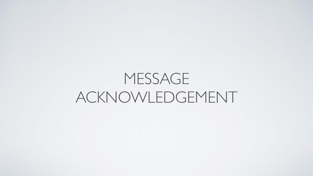 MESSAGE ACKNOWLEDGEMENT