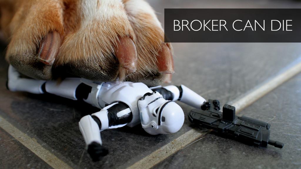 BROKER CAN DIE