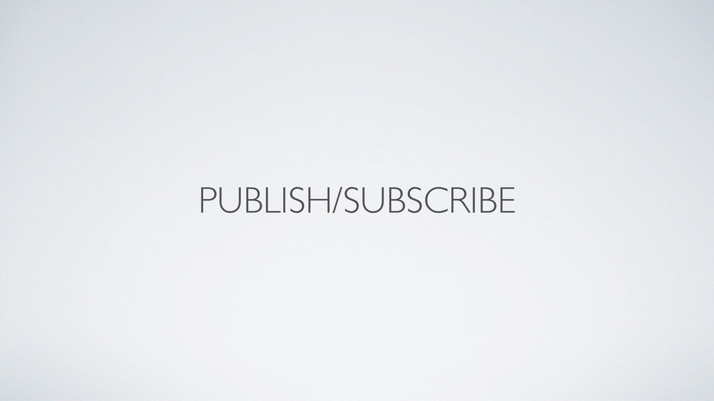 PUBLISH/SUBSCRIBE