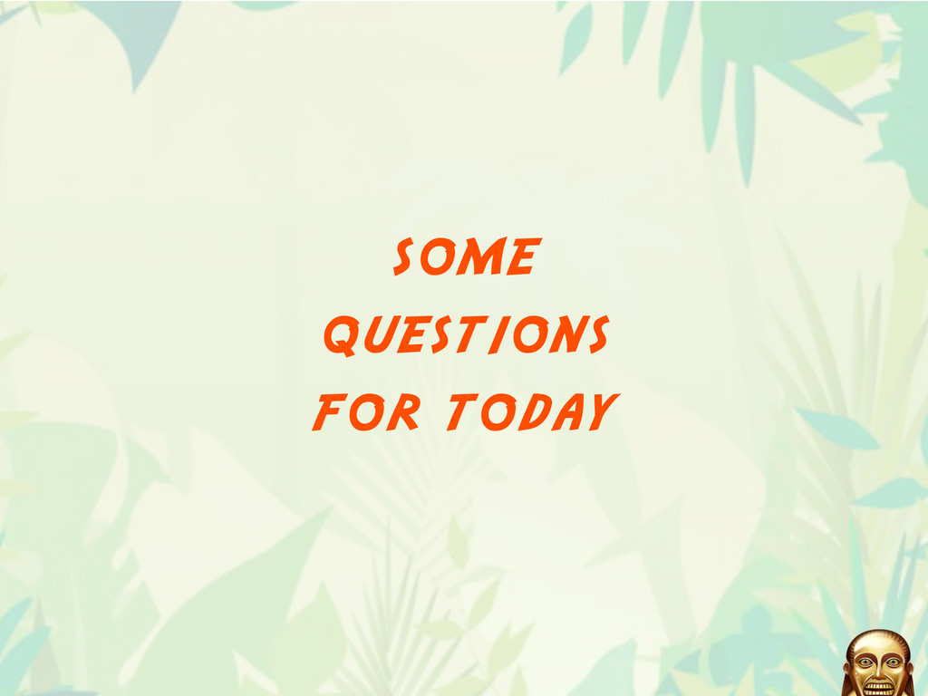 some questions for today