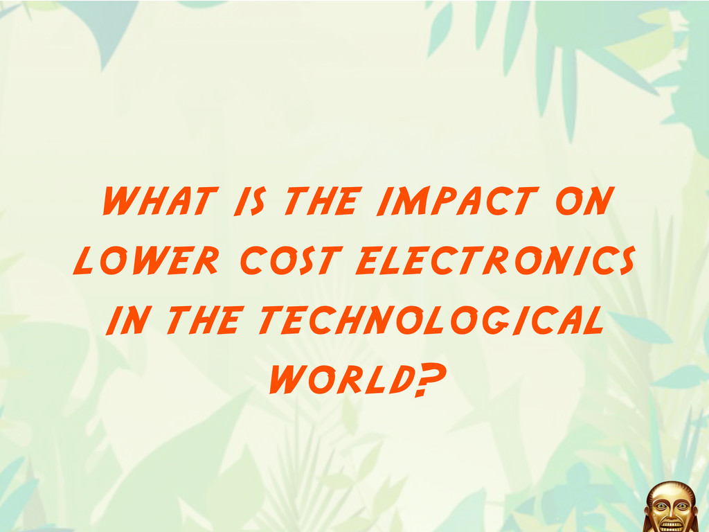 what is the impact on lower cost electronics in...