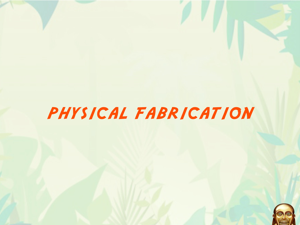 physical fabrication