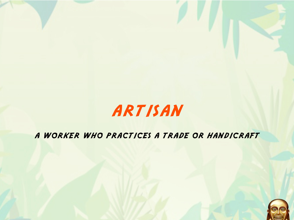 artisan a worker who practices a trade or handi...
