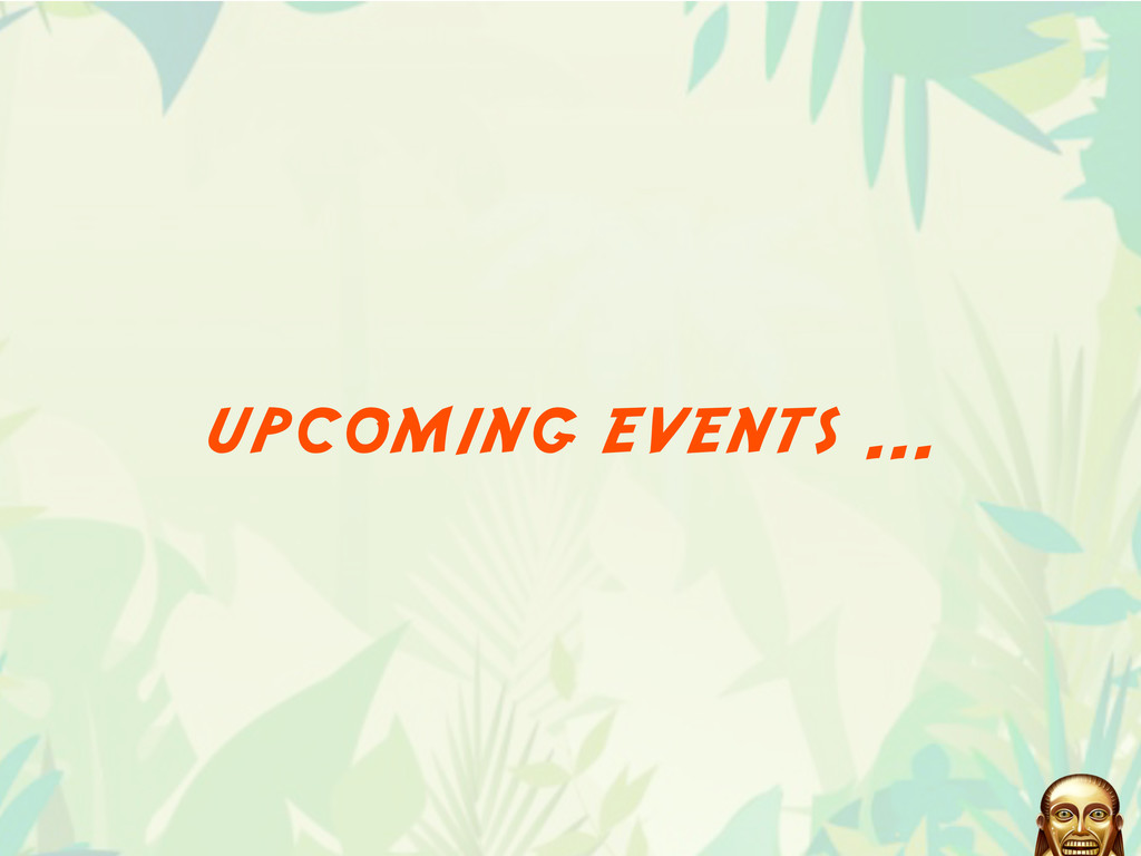 upcoming events ...