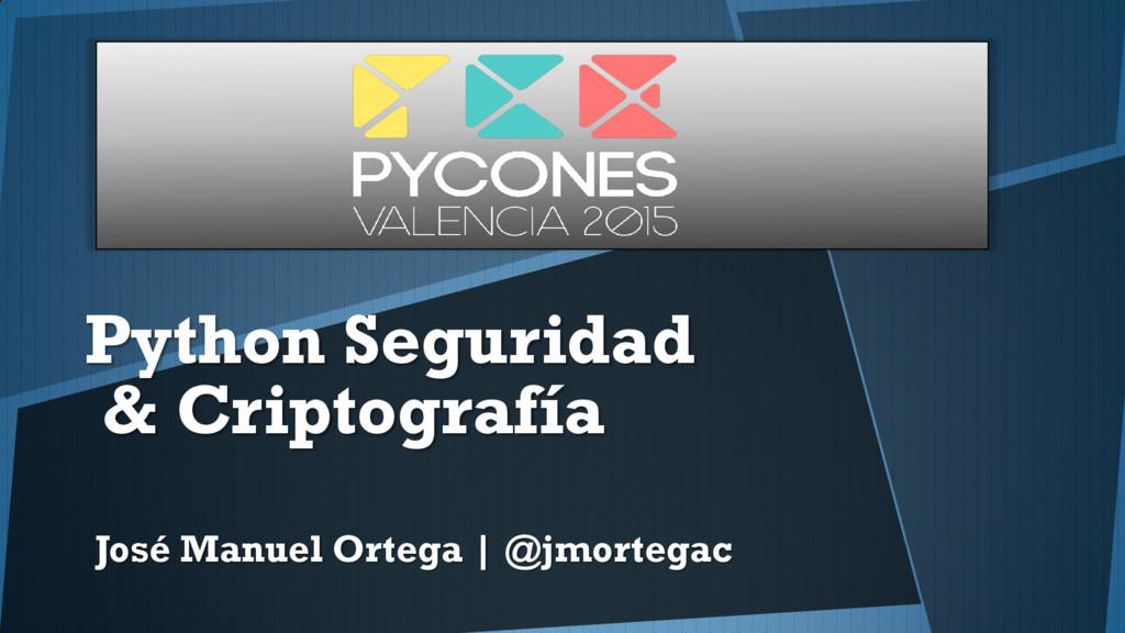 Python Seguridad & Criptografía José Manuel Ort...