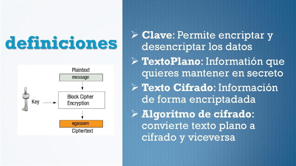 definiciones  Clave: Permite encriptar y desen...