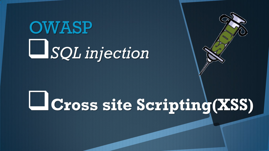 OWASP SQL injection Cross site Scripting(XSS)