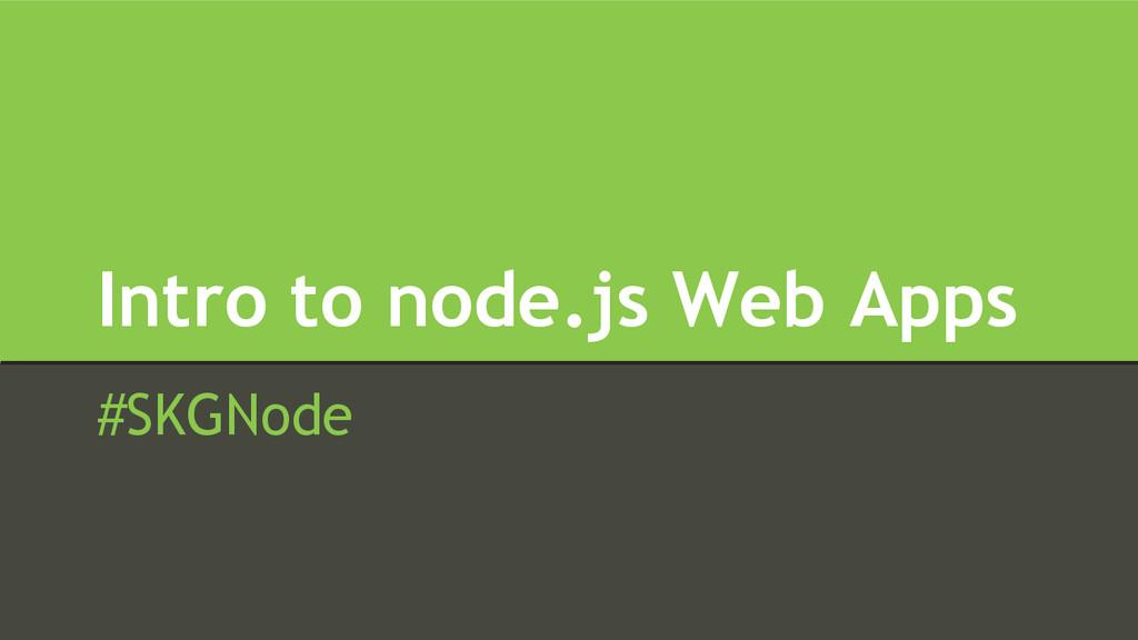 Intro to node.js Web Apps #SKGNode
