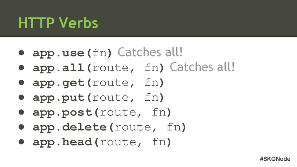 #SKGNode HTTP Verbs ● app.use(fn) Catches all! ...