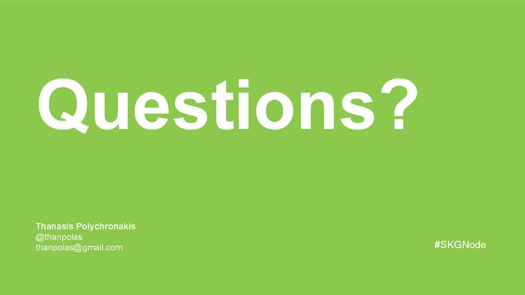 Questions? Thanasis Polychronakis @thanpolas th...