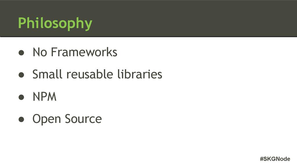 #SKGNode Philosophy ● No Frameworks ● Small reu...