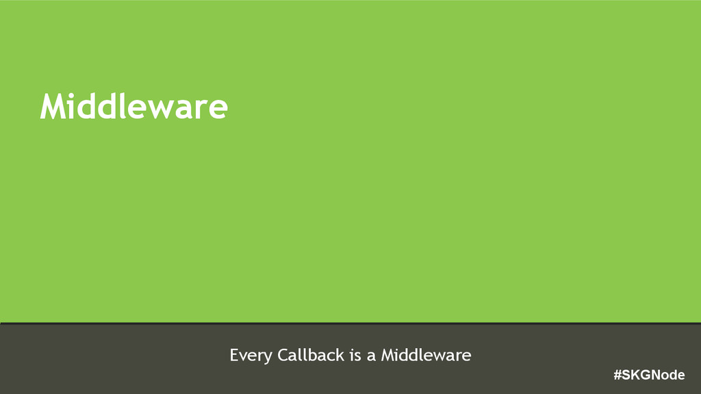 #SKGNode Every Callback is a Middleware Middlew...