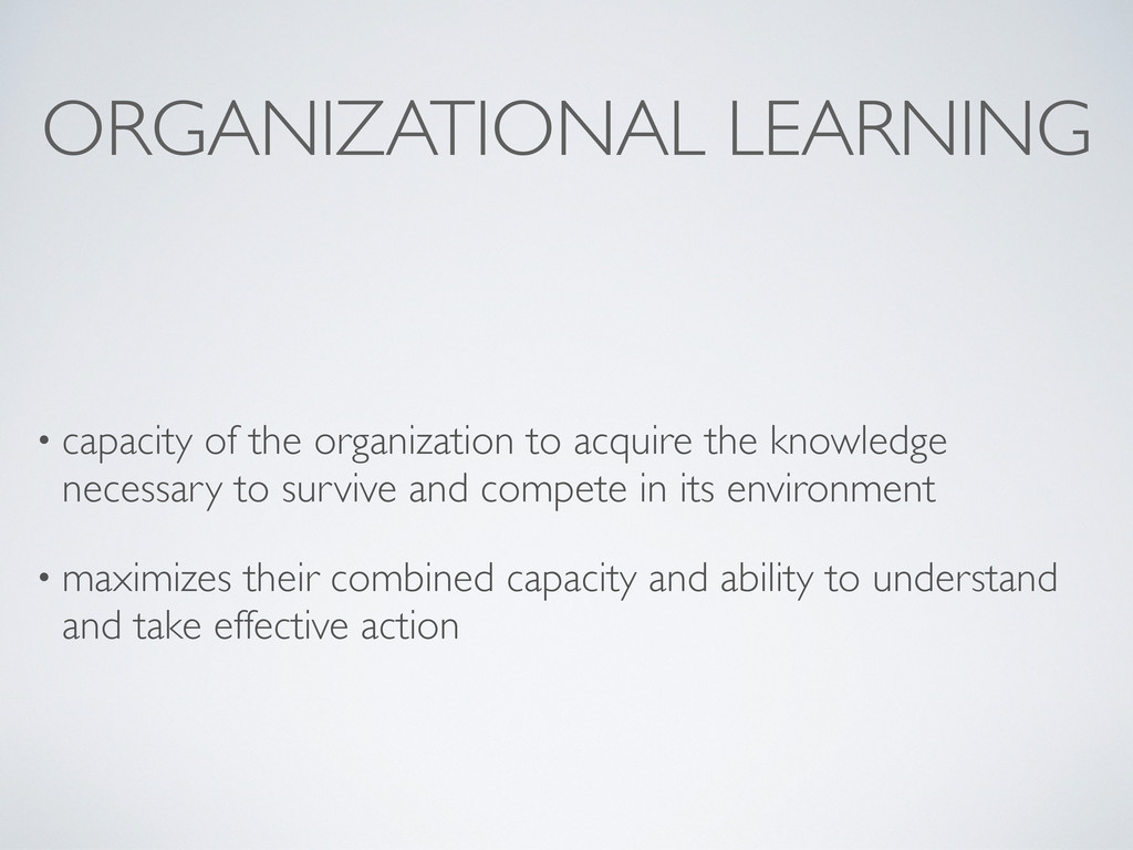ORGANIZATIONAL LEARNING • capacity of the organ...