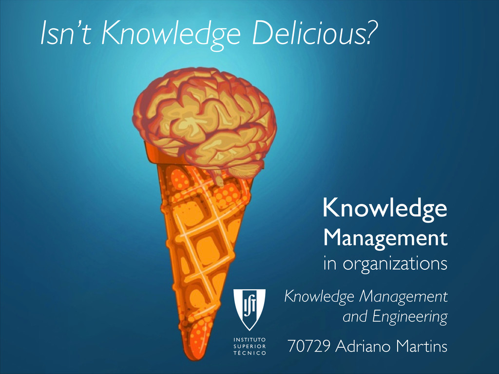 Isn't Knowledge Delicious? Knowledge Management...