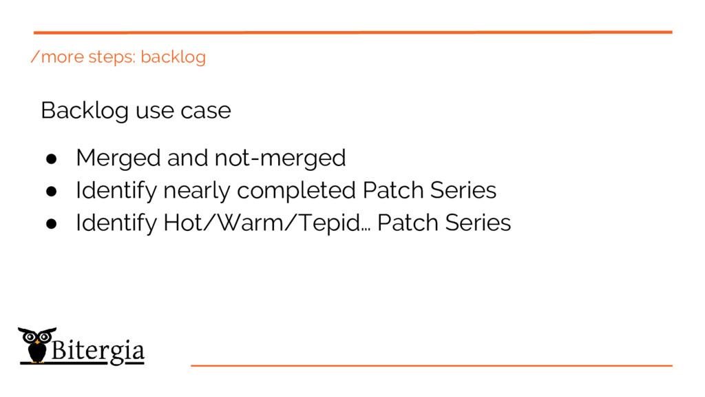 /more steps: backlog Backlog use case ● Merged ...