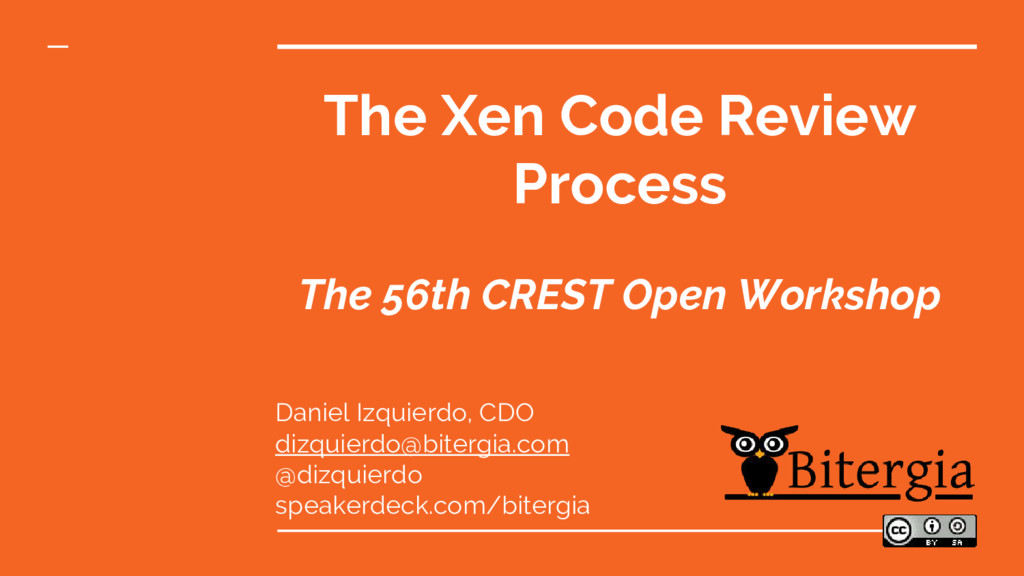 The Xen Code Review Process The 56th CREST Open...
