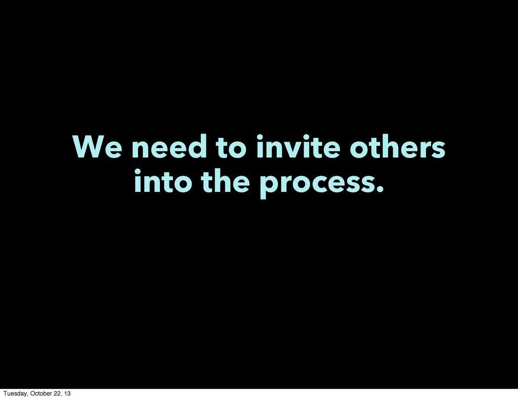 We need to invite others into the process. Tues...