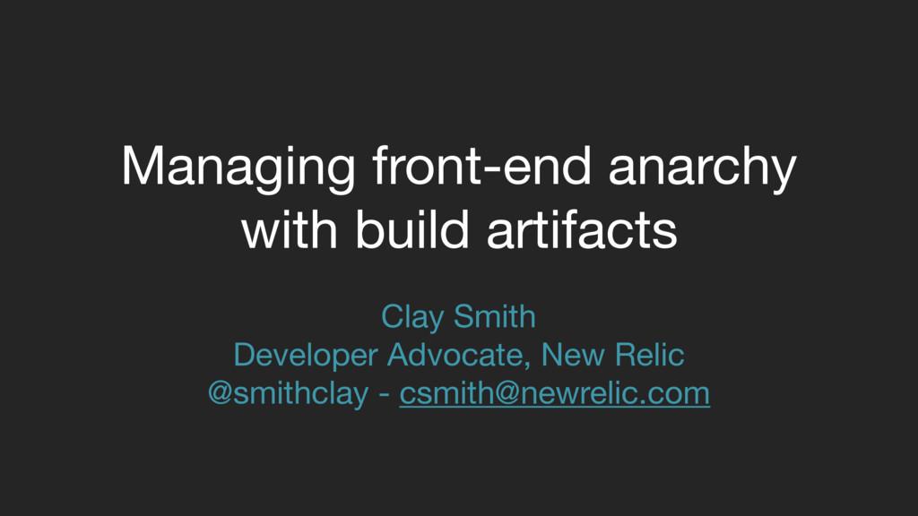Clay Smith  Developer Advocate, New Relic  @smi...