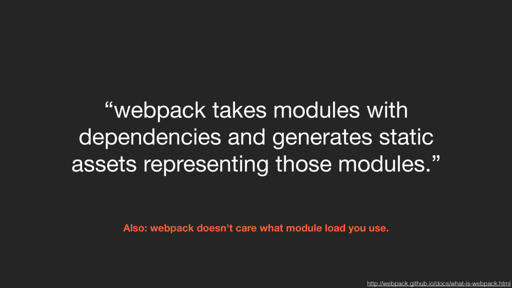 Also: webpack doesn't care what module load you...