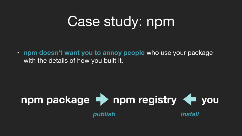 Case study: npm • npm doesn't want you to annoy...