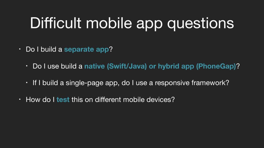 • Do I build a separate app?  • Do I use build ...