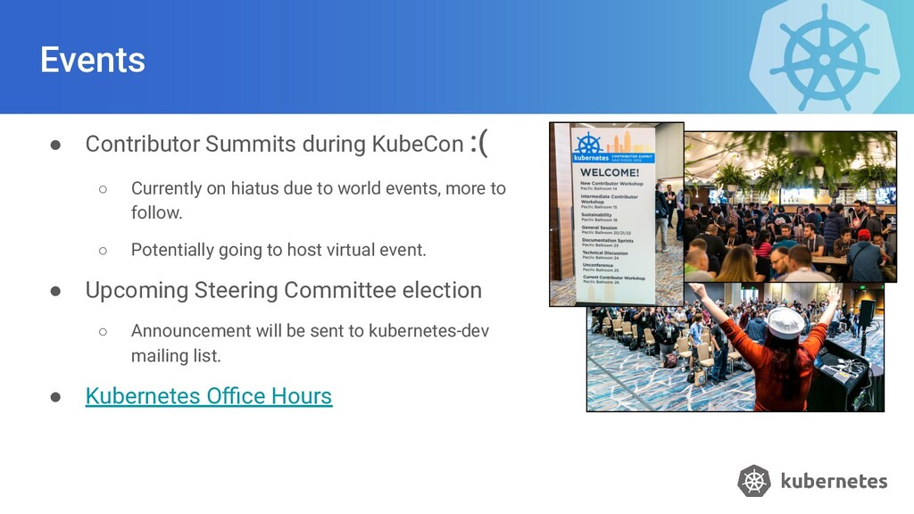 Events ● Contributor Summits during KubeCon :( ...
