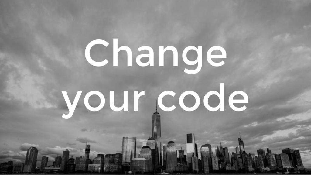 Change your code