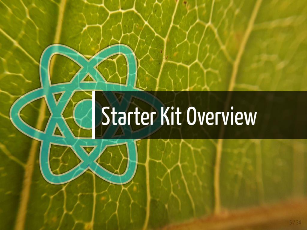 Starter Kit Overview 5 / 34
