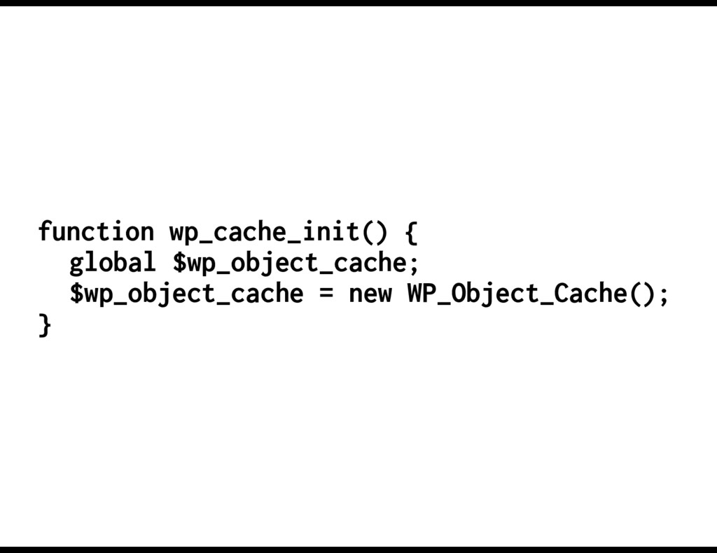 function wp_cache_init() { global $wp_object_ca...