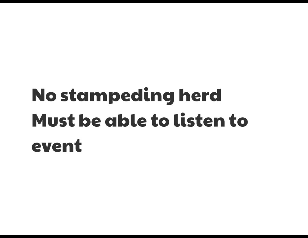 No stampeding herd  Must be able to listen to e...